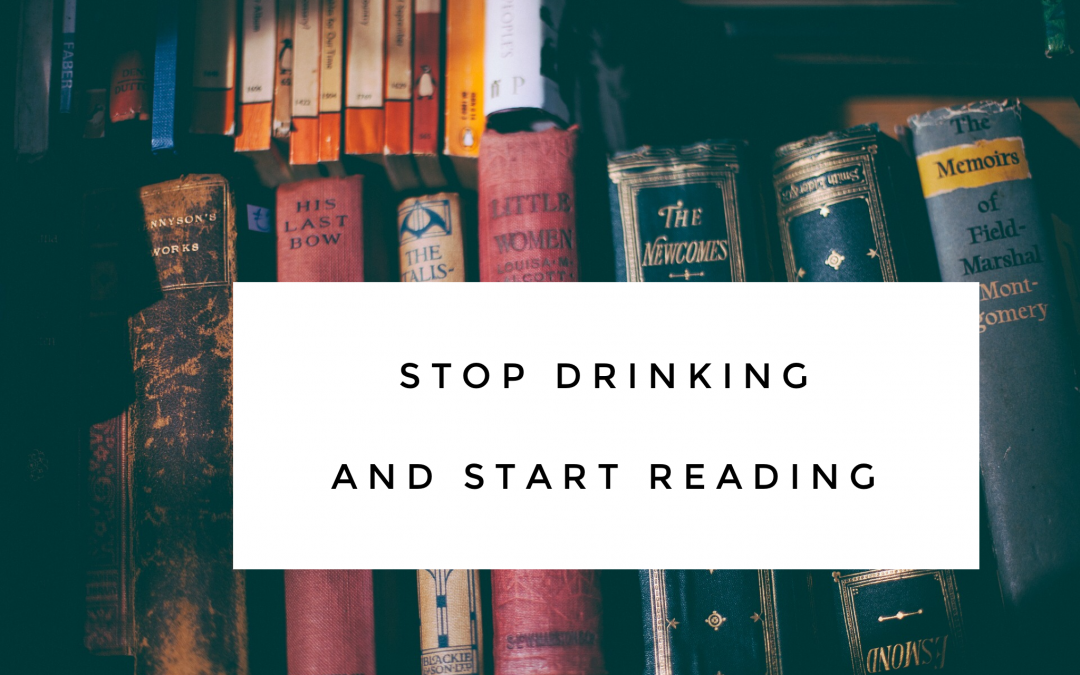 Stop Drinking and Start Reading