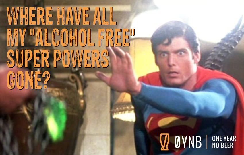 "Where Have All My ""Alcohol Free"" Super Powers Gone?"