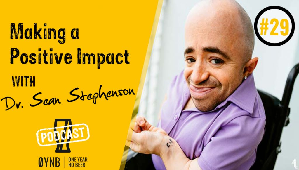 In memory of our dear friend Sean Stephenson   OYNB Podcast 071