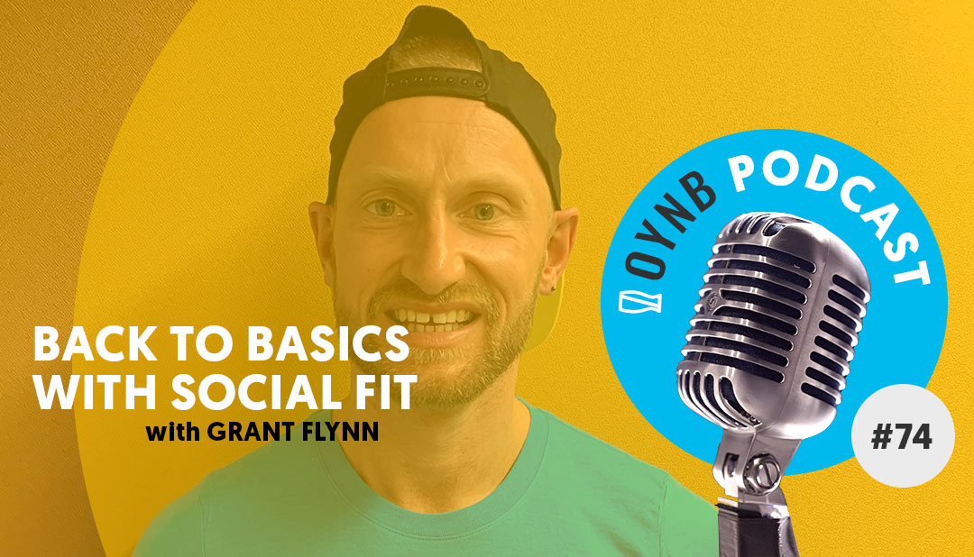 Back to Basics with Social Fit | OYNB Podcast 074