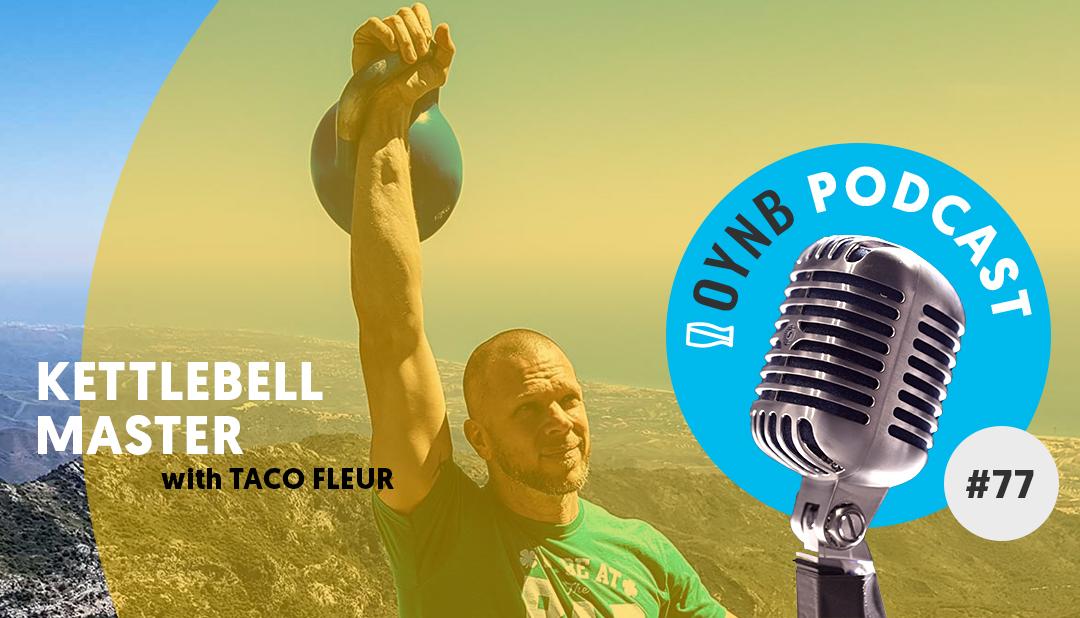 Kettlebell Master: Taco Fleur | OYNB 077