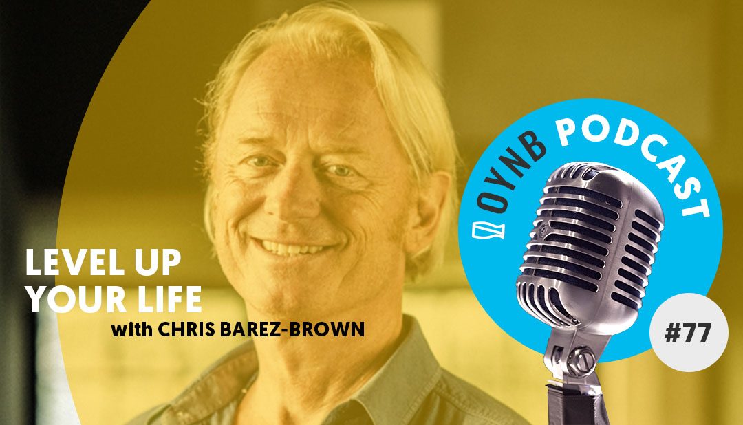 Level Up Your Life: Chris Barez-Brown | OYNB 077