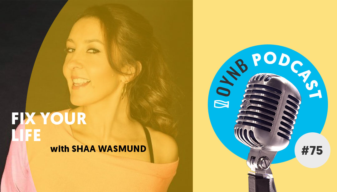 Fix Your Life: Shaa Wasmund | OYNB 075