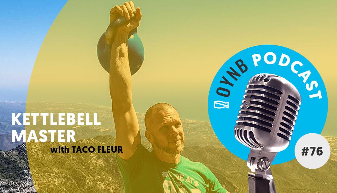 Kettlebell Master: Taco Fleur | OYNB 076
