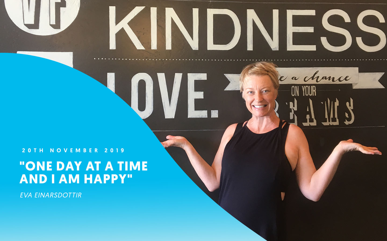 """One day at a time and I AM HAPPY"" – Eva Einarsdottir"