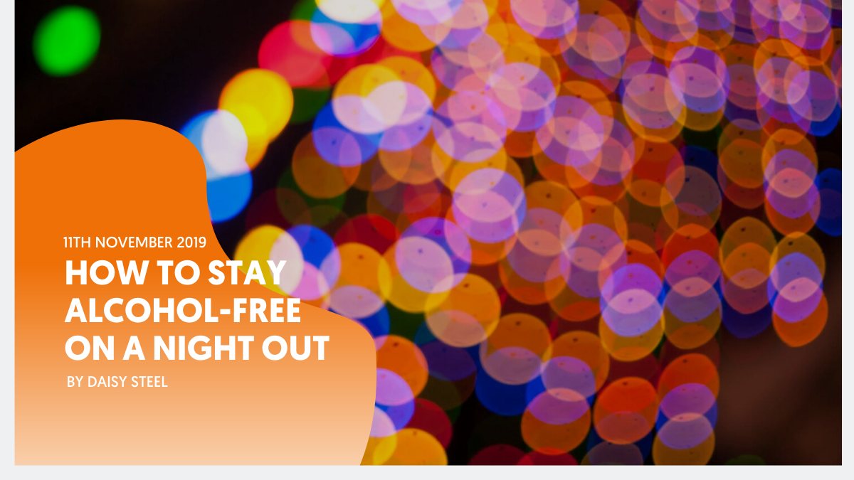 How to stay alcohol-free on a night out – Daisy Steel