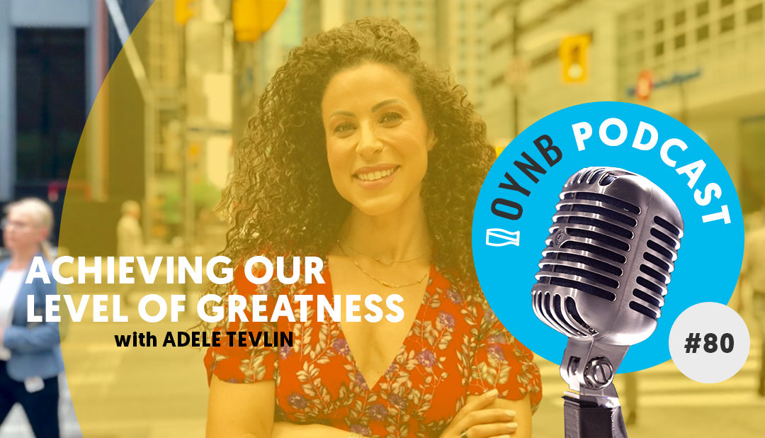 Achieving Our Level Of Greatness: Adele Tevlin | OYNB 080