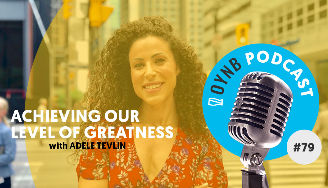 Achieving Our Level Of Greatness: Adele Tevlin | OYNB 079