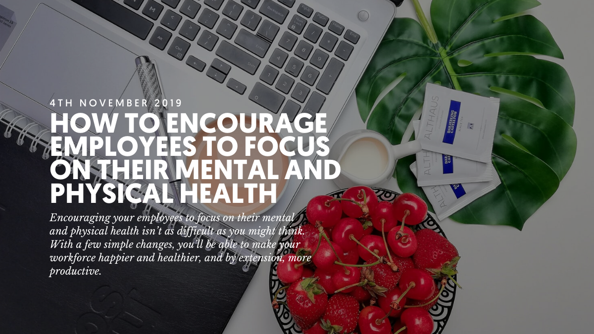 How to encourage employees to focus on their mental and physical health