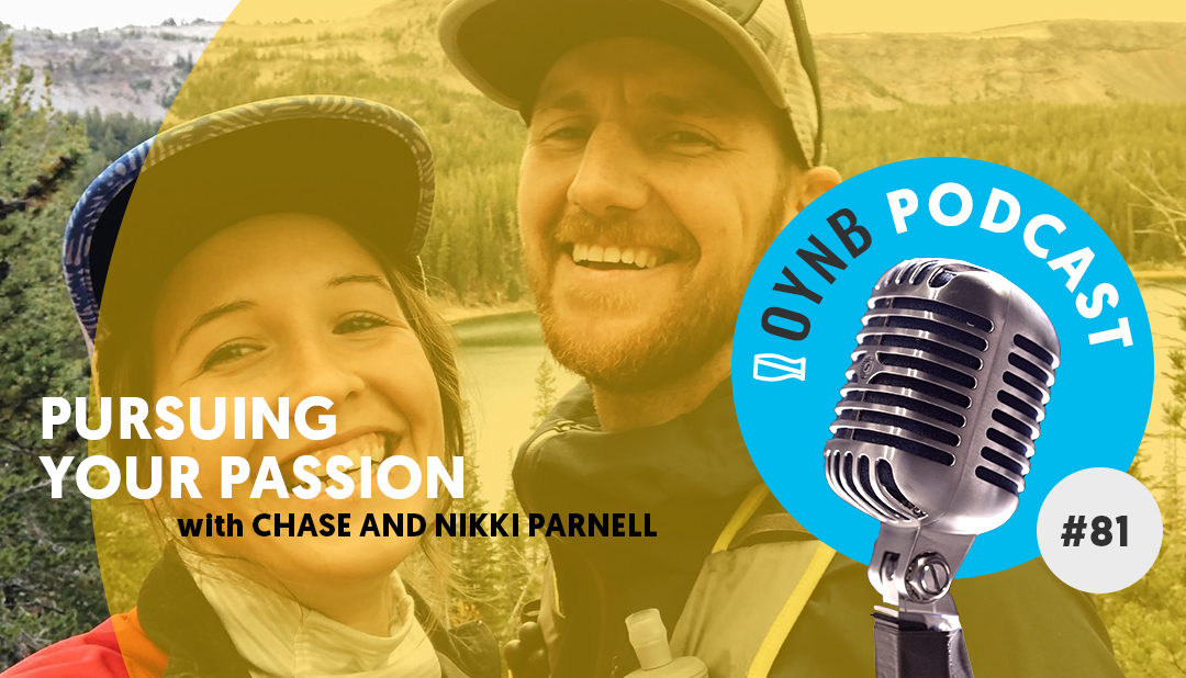 Pursuing Your Passion: Chase and Nikki Parnell  | OYNB 081