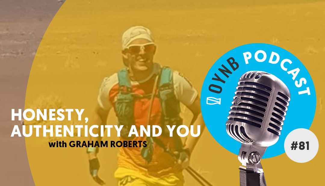 Honesty, Authenticity and You: Graham Roberts | OYNB 081