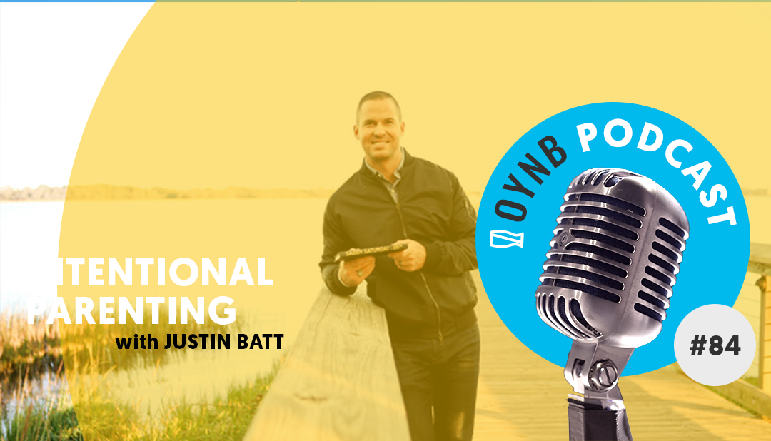 Intentional Parenting: Justin Batt | OYNB 084