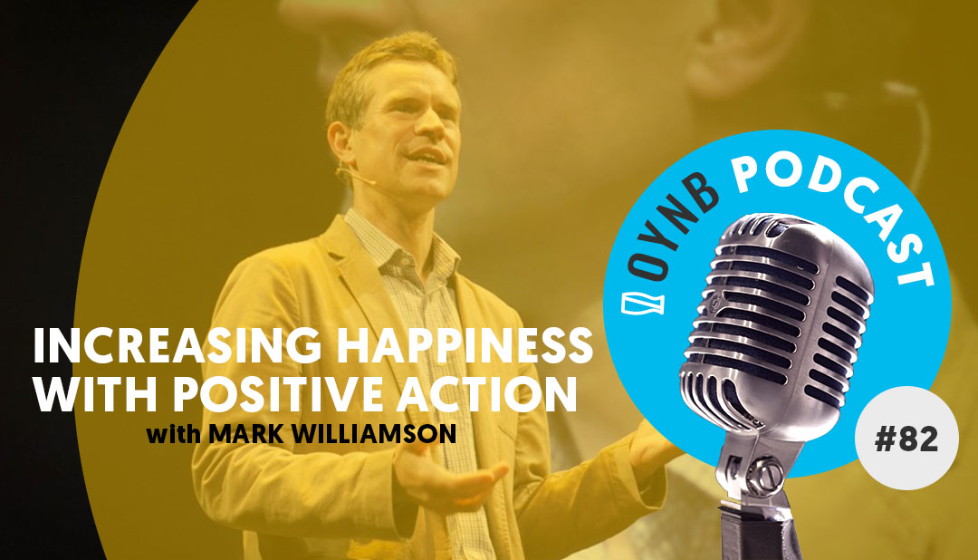 Increasing Happiness with Positive Action: Mark Williamson | OYNB 082