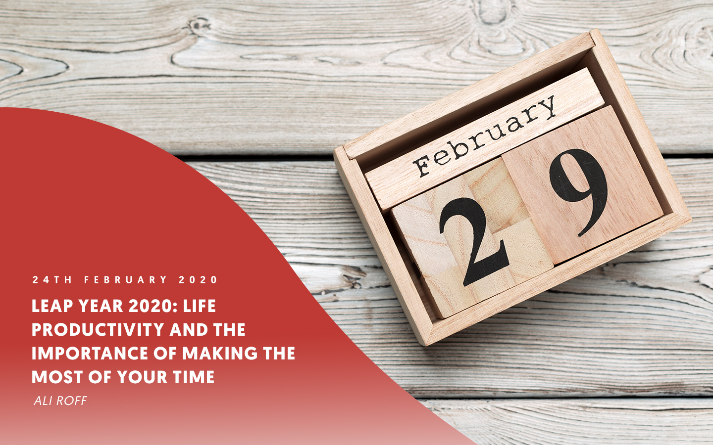 Leap year 2020: life productivity and the importance of making the most of your time