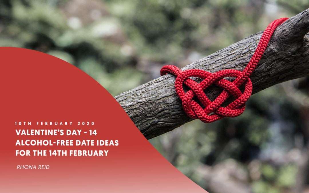 Valentine's Day – 14 alcohol-free date ideas for the 14th February – by Rhona Reid