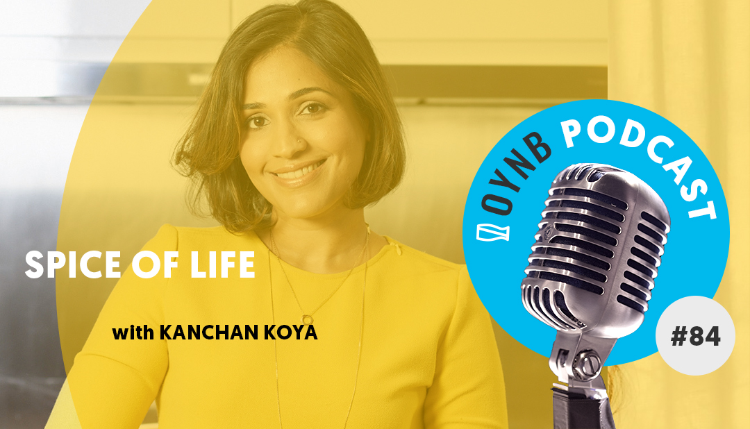 Spice of Life with Kanchan Koya | OYNB 084