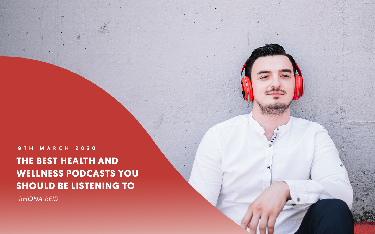 The best health and wellness podcasts you should be listening to – by Rhona Reid