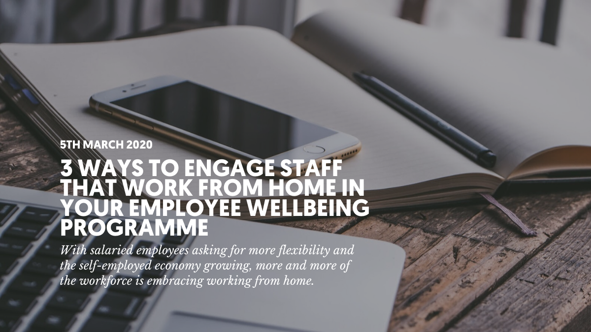 3 ways to engage staff that work from home in your employee wellbeing programme