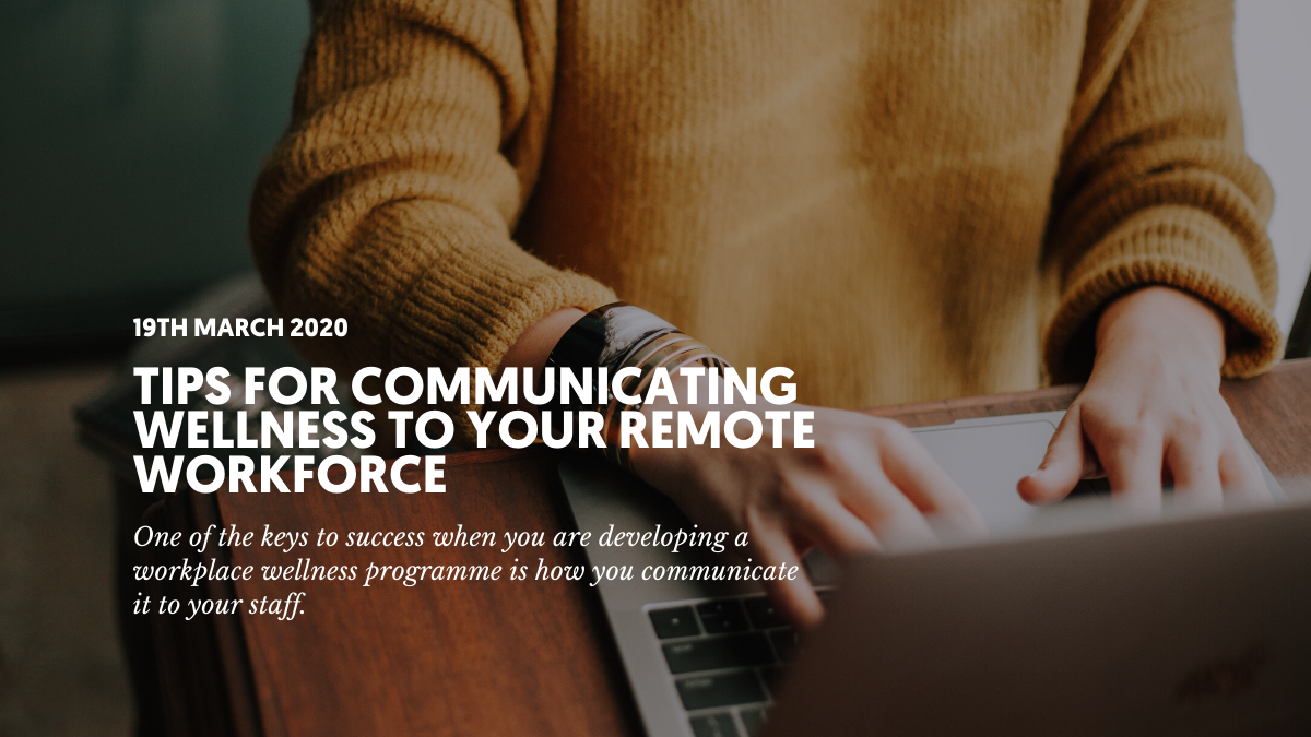 Tips for communicating wellness to your remote workforce