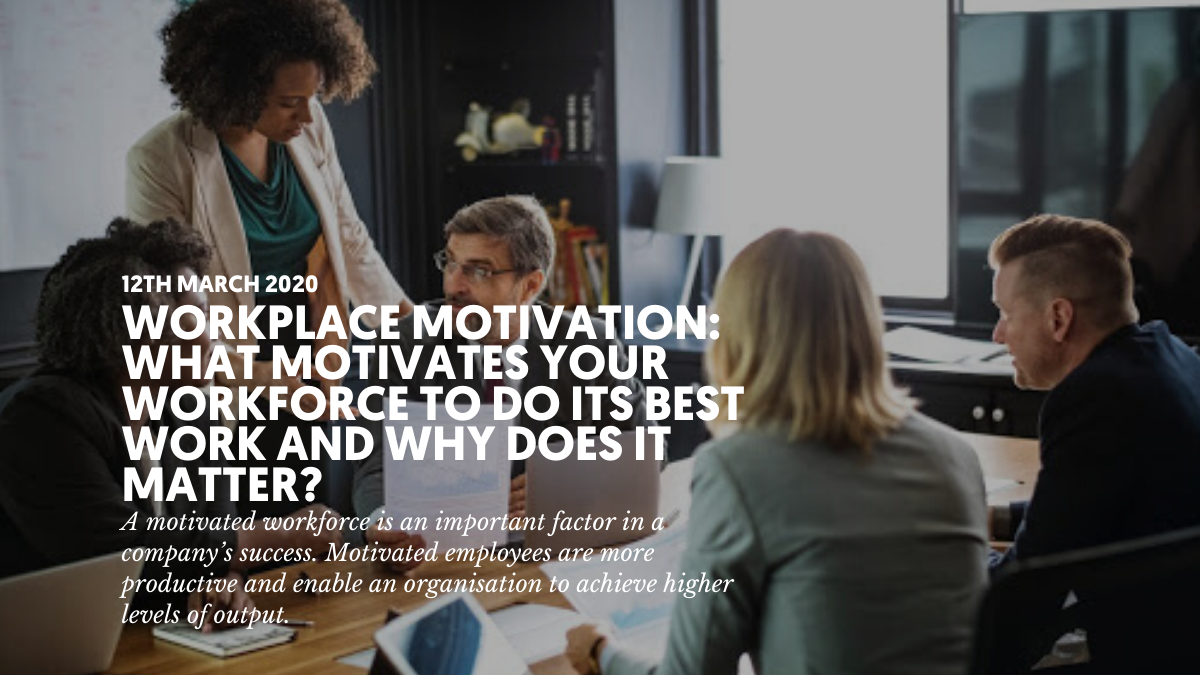 Workplace motivation: What motivates your workforce to do its best work and why does it matter?