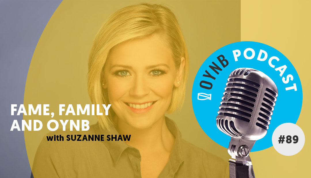 Fame, Family and OYNB: Suzanne Shaw | OYNB 089