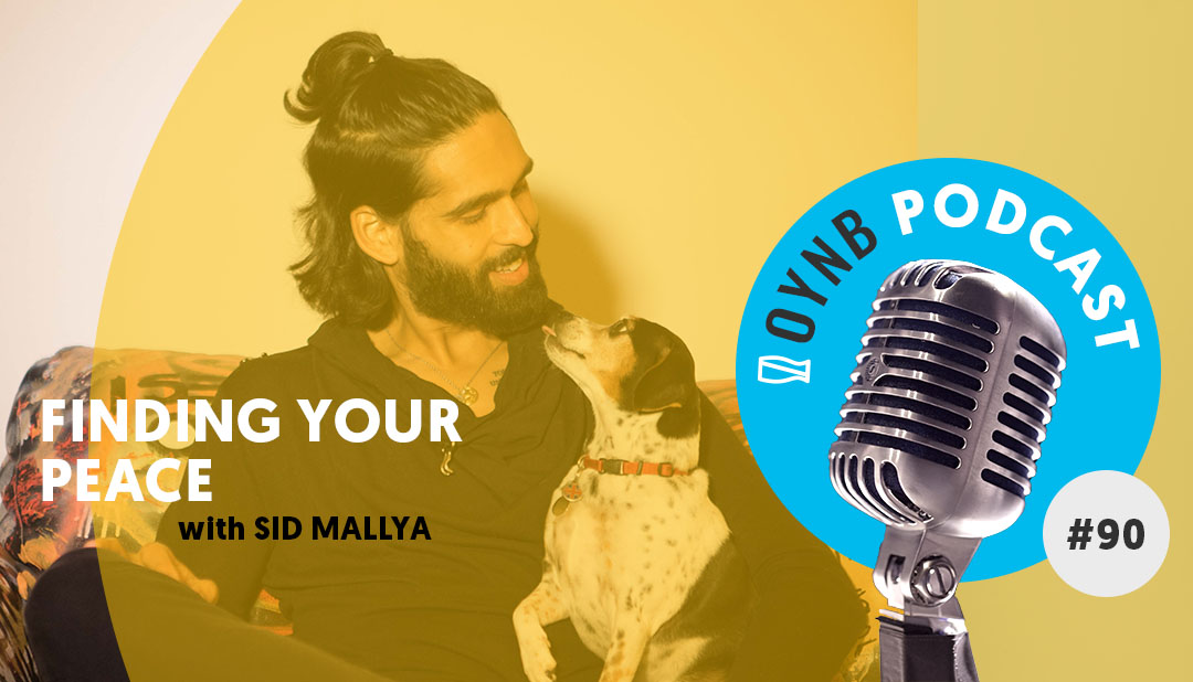 Finding Your Peace: Sid Mallya | OYNB 090