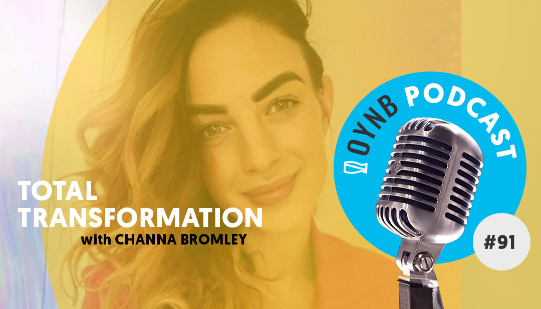 Total Transformation: Channa Bromley | OYNB 091