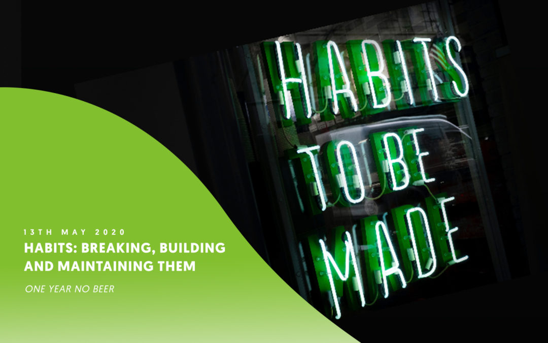 Habits: Breaking, building and maintaining them