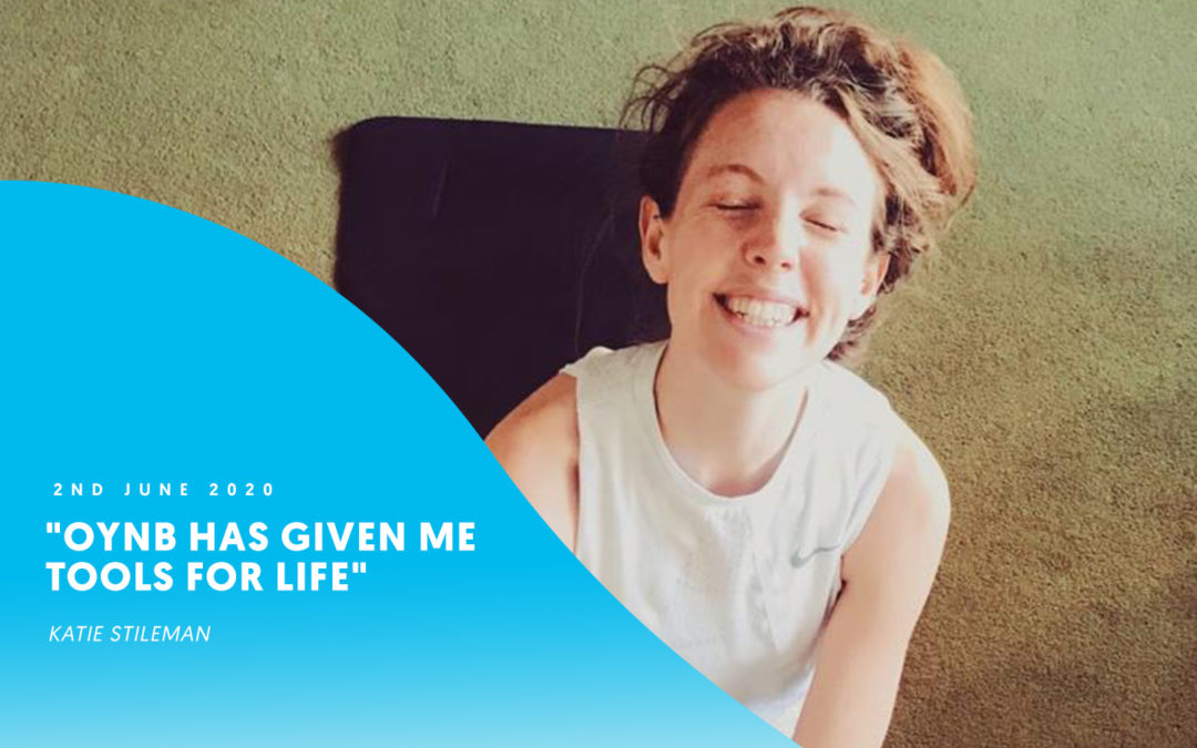 """""""OYNB has given me tools for life"""" – Katie Stileman"""