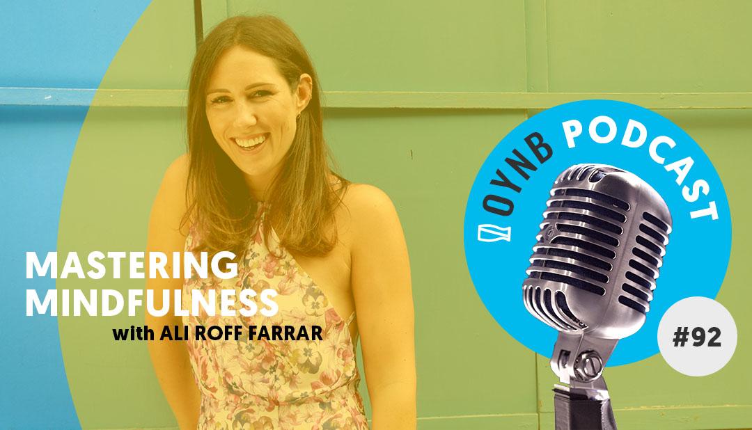 Mastering Mindfulness: Ali Roff Farrar | OYNB 092