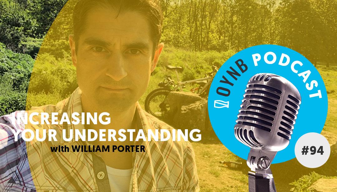 Increasing Your Understanding: William Porter | OYNB 094