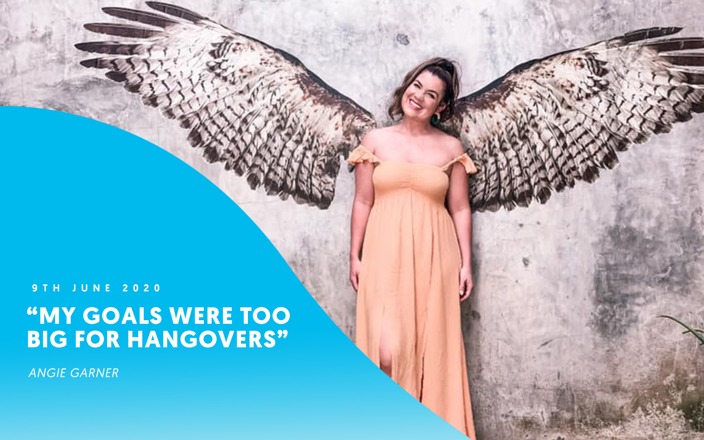 """My goals were too big for hangovers"" – Angie Garner"