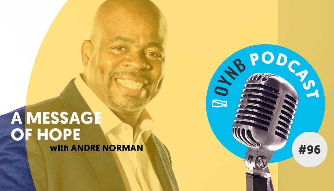 A Message of Hope: Andre Norman | OYNB 096