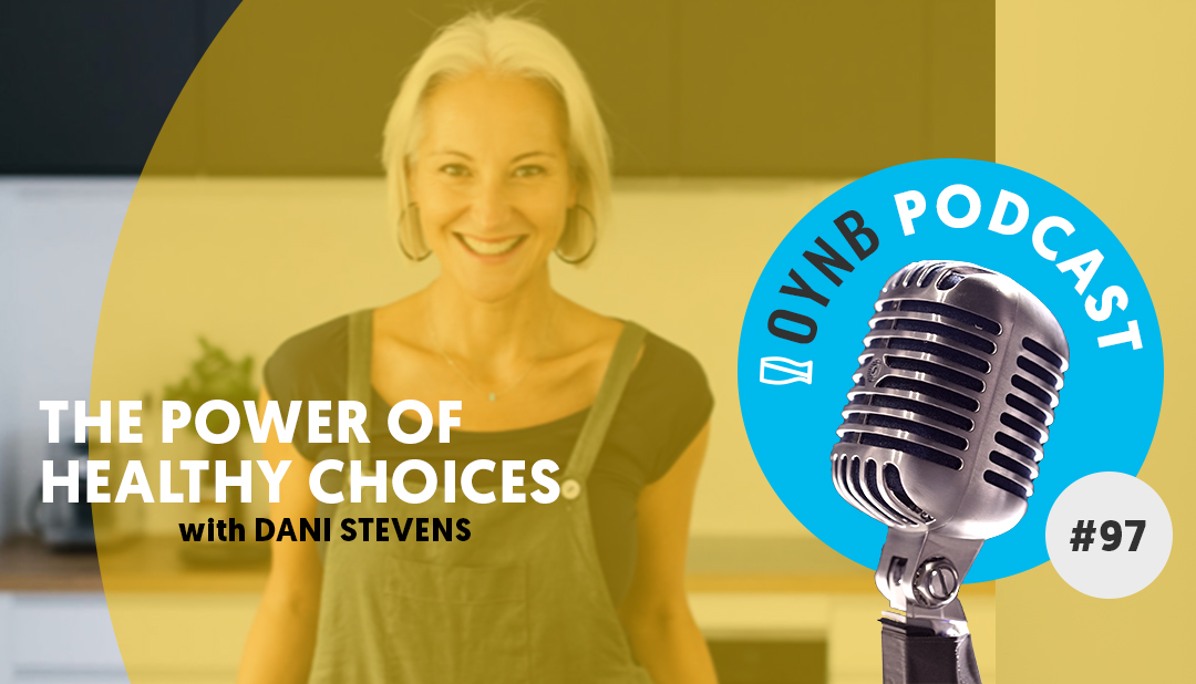 The Power of Healthy Choices: Dani Stevens | OYNB 097