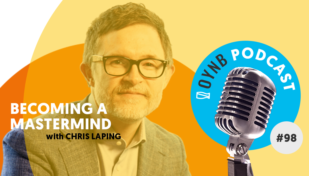 Becoming a MasterMind: Chris Laping | OYNB 098