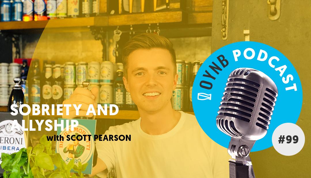 Sobriety and Allyship: Scott Pearson  | OYNB 099