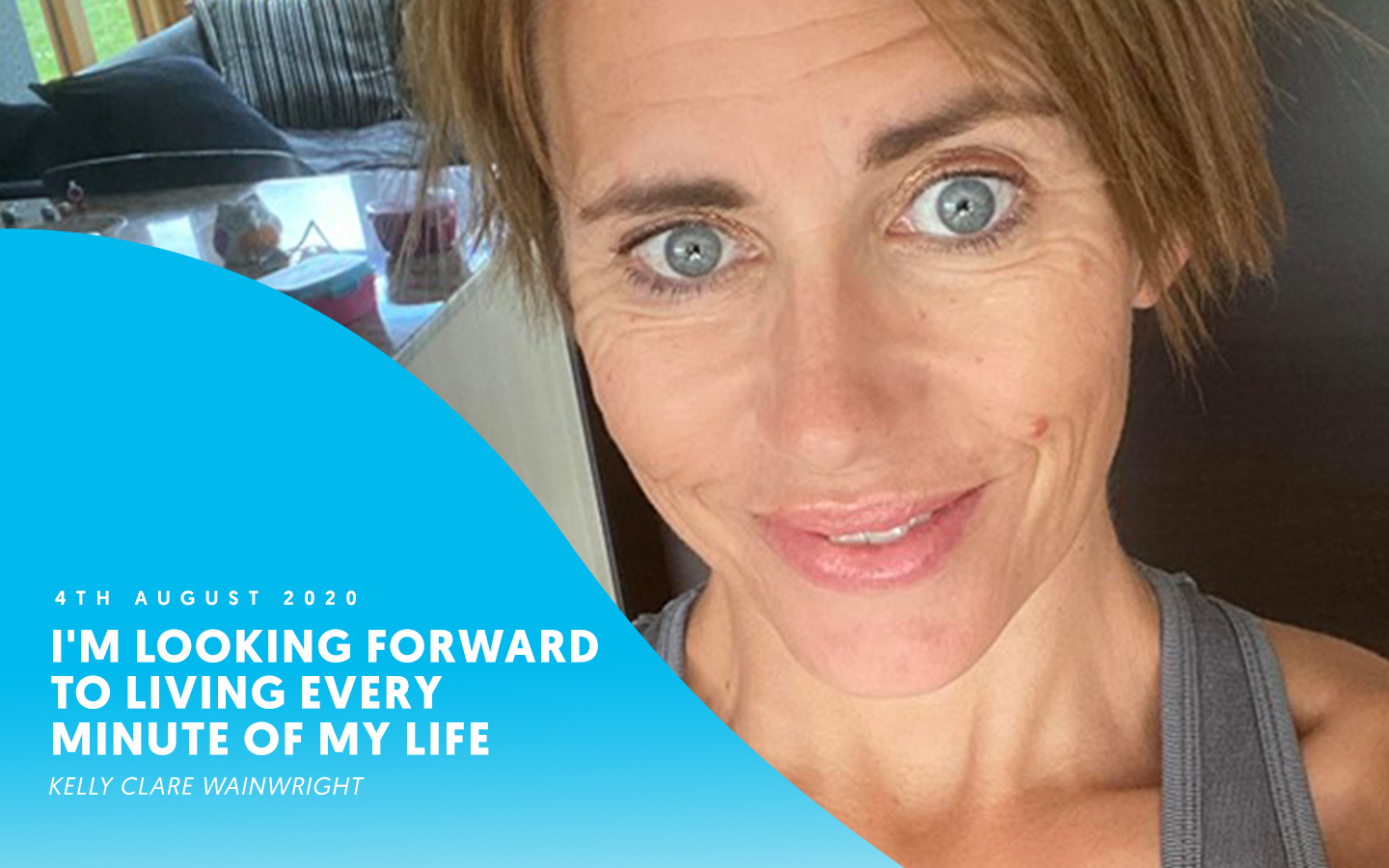 I'm looking forward to living every minute of my life – Kelly Clare Wainwright