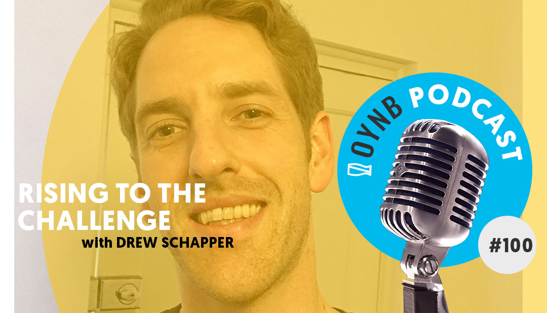 Rising to the Challenge: Drew Schapper | OYNB 100