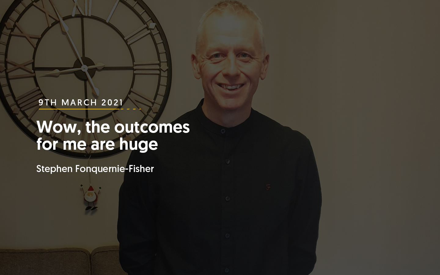 Wow, the outcomes for me are huge – Stephen Fonquernie-Fisher